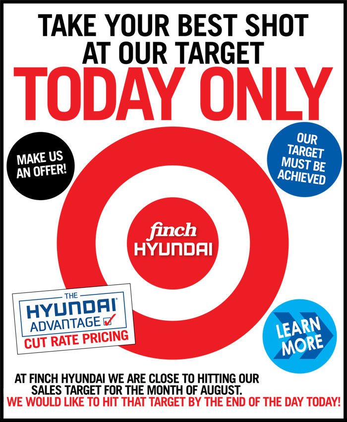 At Finch Hyundai we are close to hitting our sales target for the month of August. We would like to hit that target by the end of the day today.