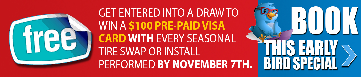 Get a FREE $100 pre-paid Visa card with every seasonal tire swap or install performed by October 31st