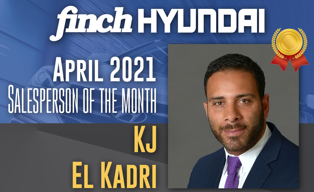 Congratulations to KJ El Kadri, Finch Hyundai`s Sales person of the month in April 2021