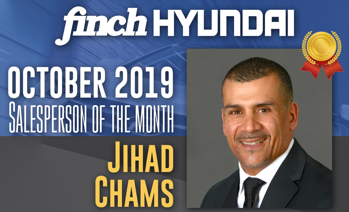 Congratulations to Jihad Chams, Finch Hyundai's Salesperson of the Month for October 2019